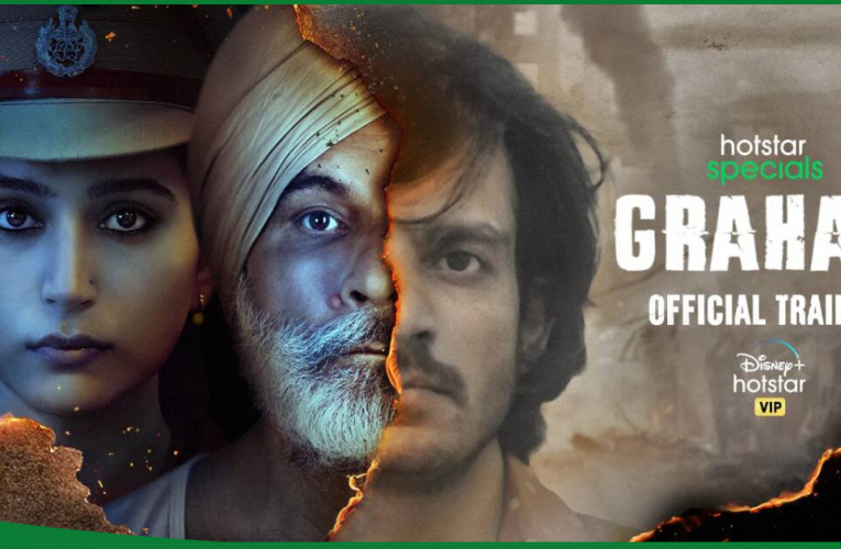 Grahan, the web series which tells the story of anti-sikh riot of 1984 from Bokaro Steel City.